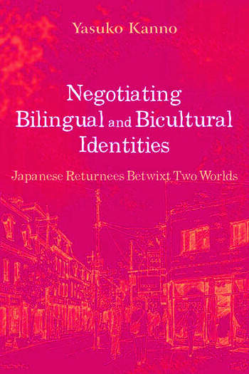 Negotiating Bilingual and Bicultural Identities Japanese Returnees Betwixt Two Worlds book cover