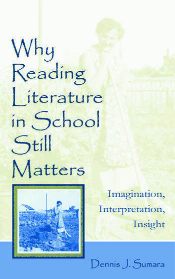 Why Reading Literature in School Still Matters Imagination, Interpretation, Insight book cover