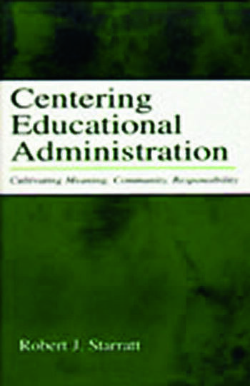 Centering Educational Administration Cultivating Meaning, Community, Responsibility book cover