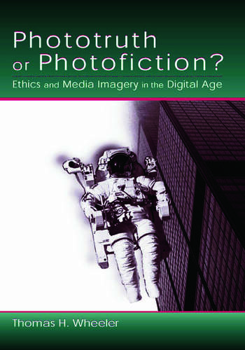 Phototruth Or Photofiction? Ethics and Media Imagery in the Digital Age book cover