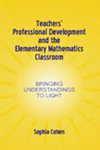 Teachers' Professional Development and the Elementary Mathematics Classroom Bringing Understandings To Light book cover