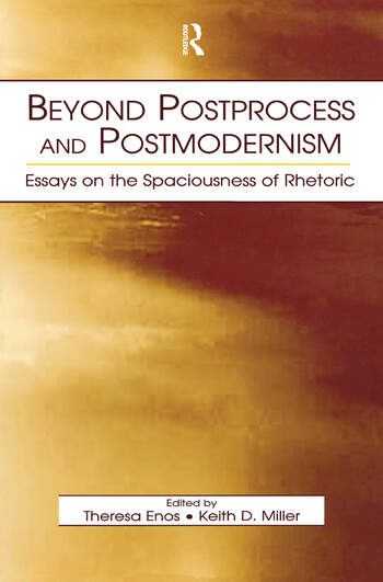 Beyond Postprocess and Postmodernism Essays on the Spaciousness of Rhetoric book cover