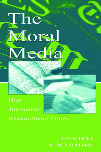 The Moral Media How Journalists Reason About Ethics book cover