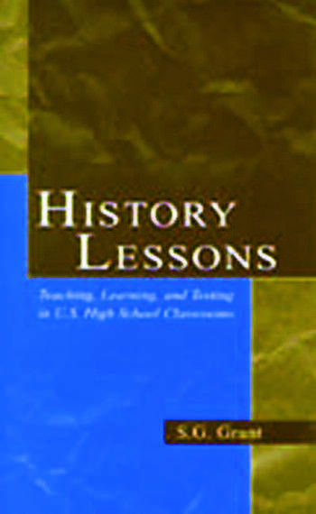 History Lessons Teaching, Learning, and Testing in U.S. High School Classrooms book cover