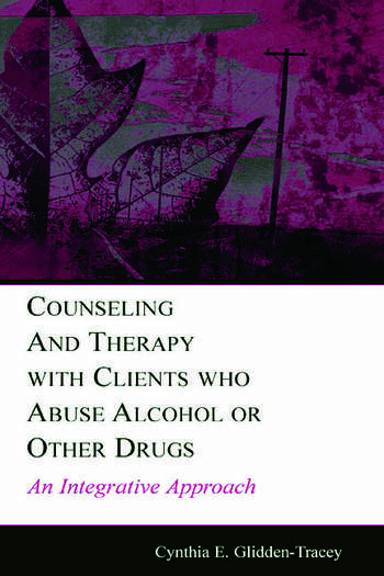 Counseling and Therapy With Clients Who Abuse Alcohol or Other Drugs An Integrative Approach book cover