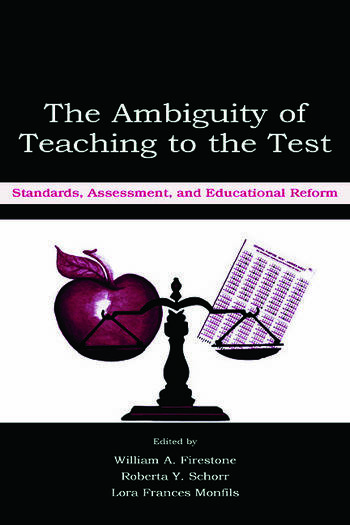 The Ambiguity of Teaching to the Test Standards, Assessment, and Educational Reform book cover