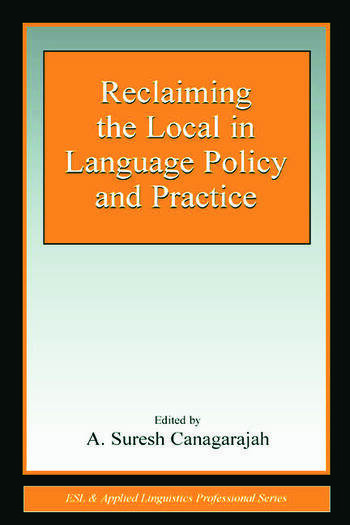 Reclaiming the Local in Language Policy and Practice book cover