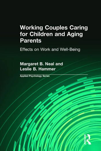 Working Couples Caring for Children and Aging Parents Effects on Work and Well-Being book cover