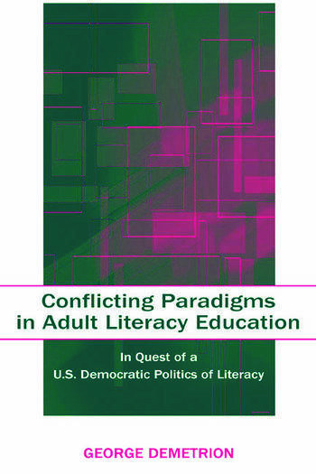Conflicting Paradigms in Adult Literacy Education In Quest of a U.S. Democratic Politics of Literacy book cover