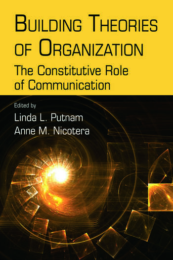 Building Theories of Organization The Constitutive Role of Communication book cover