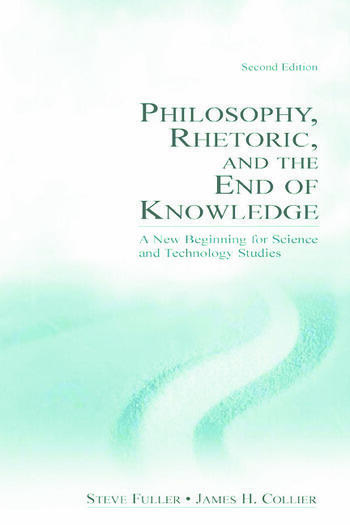 Philosophy, Rhetoric, and the End of Knowledge A New Beginning for Science and Technology Studies book cover