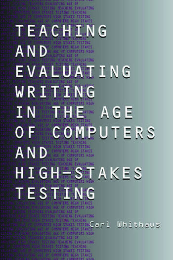 Teaching and Evaluating Writing in the Age of Computers and High-Stakes Testing book cover