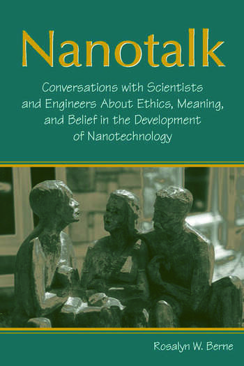 Nanotalk Conversations With Scientists and Engineers About Ethics, Meaning, and Belief in the Development of Nanotechnology book cover