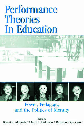 Performance Theories in Education Power, Pedagogy, and the Politics of Identity book cover