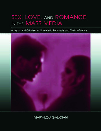 Sex, Love, and Romance in the Mass Media Analysis and Criticism of Unrealistic Portrayals and Their Influence book cover