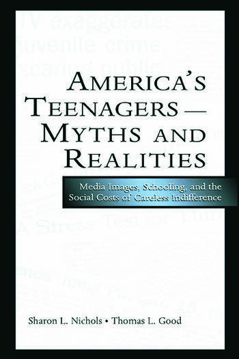 America's Teenagers--Myths and Realities Media Images, Schooling, and the Social Costs of Careless Indifference book cover