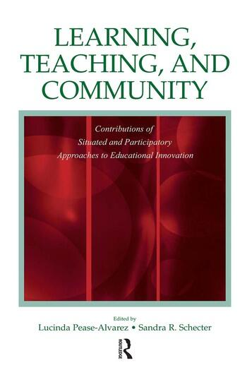 Learning, Teaching, and Community Contributions of Situated and Participatory Approaches to Educational Innovation book cover
