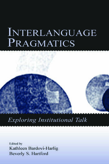 Interlanguage Pragmatics Exploring Institutional Talk book cover