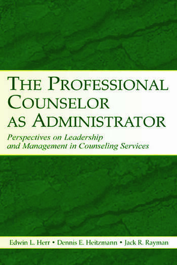 The Professional Counselor as Administrator Perspectives on Leadership and Management of Counseling Services Across Settings book cover