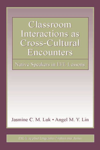Classroom Interactions as Cross-Cultural Encounters Native Speakers in EFL Lessons book cover
