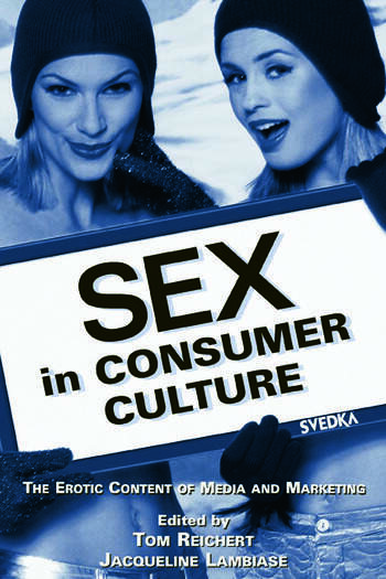 Sex in Consumer Culture The Erotic Content of Media and Marketing book cover