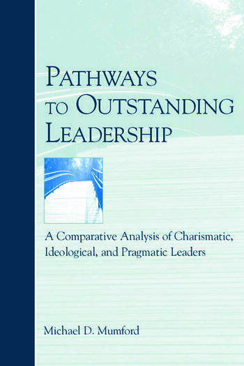 Pathways to Outstanding Leadership A Comparative Analysis of Charismatic, Ideological, and Pragmatic Leaders book cover