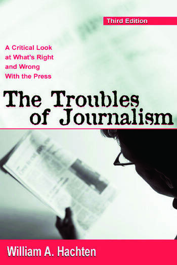 The Troubles of Journalism A Critical Look at What's Right and Wrong With the Press book cover