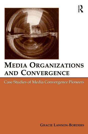 Media Organizations and Convergence Case Studies of Media Convergence Pioneers book cover