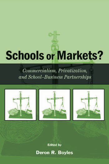 Schools or Markets? Commercialism, Privatization, and School-business Partnerships book cover