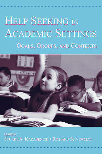 Help Seeking in Academic Settings Goals, Groups, and Contexts book cover