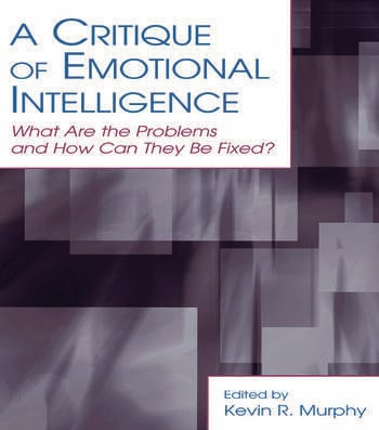 A Critique of Emotional Intelligence What Are the Problems and How Can They Be Fixed? book cover