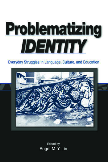 Problematizing Identity Everyday Struggles in Language, Culture, and Education book cover