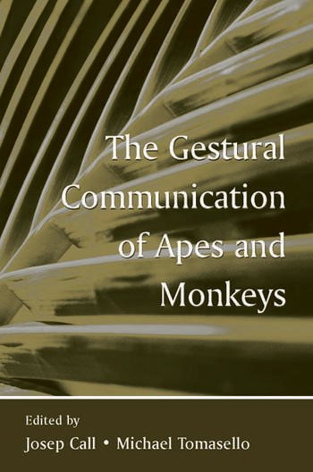 The Gestural Communication of Apes and Monkeys book cover