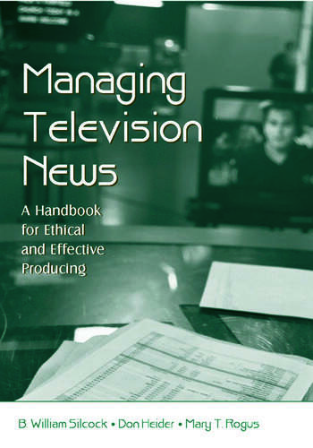 Managing Television News A Handbook for Ethical and Effective Producing book cover