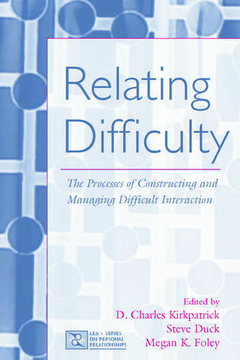 Relating Difficulty The Processes of Constructing and Managing Difficult Interaction book cover