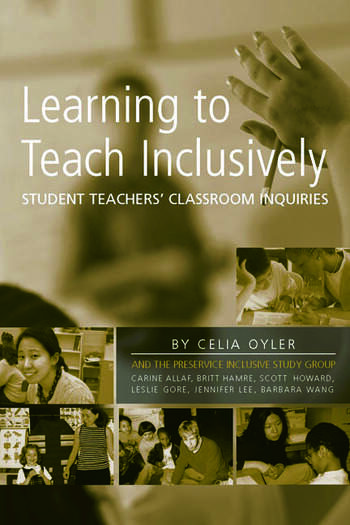 Learning to Teach Inclusively Student Teachers' Classroom Inquiries book cover