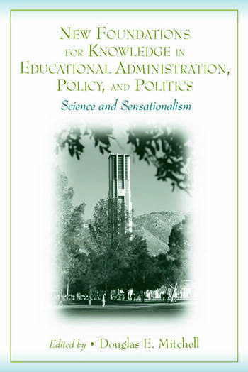 New Foundations for Knowledge in Educational Administration, Policy, and Politics Science and Sensationalism book cover