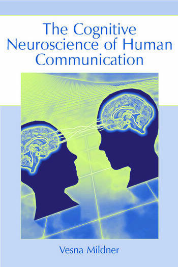 The Cognitive Neuroscience of Human Communication book cover