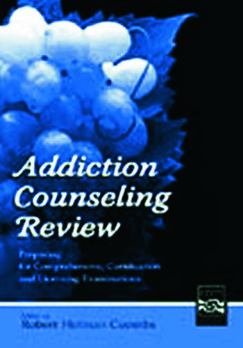Addiction Counseling Review Preparing for Comprehensive, Certification, and Licensing Examinations book cover