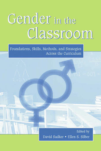 Gender in the Classroom Foundations, Skills, Methods, and Strategies Across the Curriculum book cover