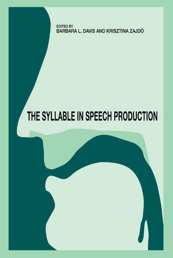 The Syllable in Speech Production Perspectives on the Frame Content Theory book cover