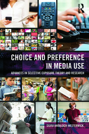 Choice and Preference in Media Use Advances in Selective Exposure Theory and Research book cover