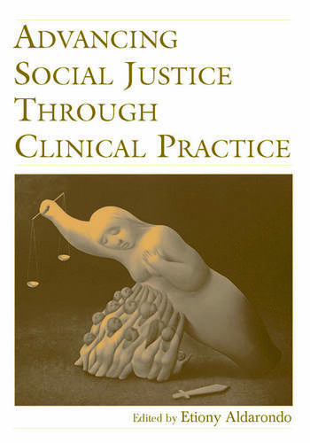 Advancing Social Justice Through Clinical Practice book cover