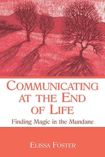 Communicating at the End of Life Finding Magic in the Mundane book cover