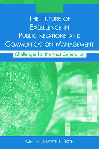 The Future of Excellence in Public Relations and Communication Management Challenges for the Next Generation book cover