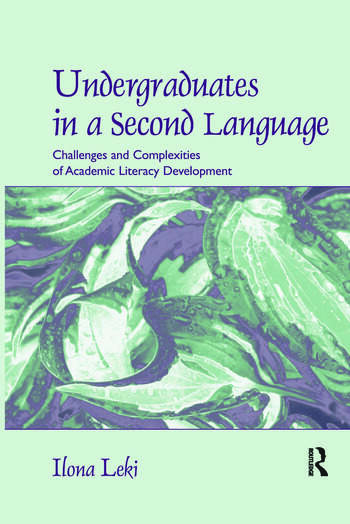 Undergraduates in a Second Language Challenges and Complexities of Academic Literacy Development book cover