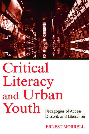 Critical Literacy and Urban Youth Pedagogies of Access, Dissent, and Liberation book cover