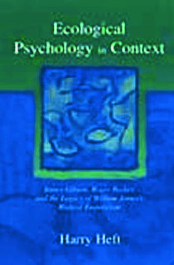 Ecological Psychology in Context James Gibson, Roger Barker, and the Legacy of William James's Radical Empiricism book cover