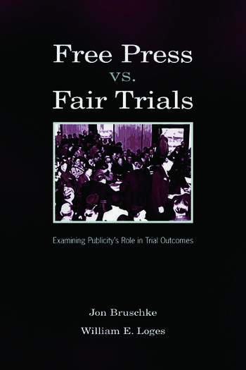 Free Press Vs. Fair Trials Examining Publicity's Role in Trial Outcomes book cover