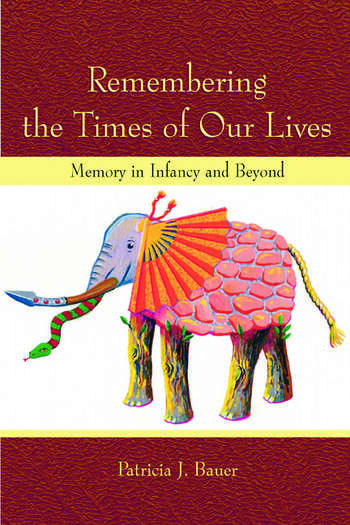Remembering the Times of Our Lives Memory in Infancy and Beyond book cover